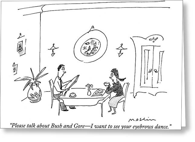 Please Talk About Bush And Gore - I Want To See Greeting Card by Michael Maslin