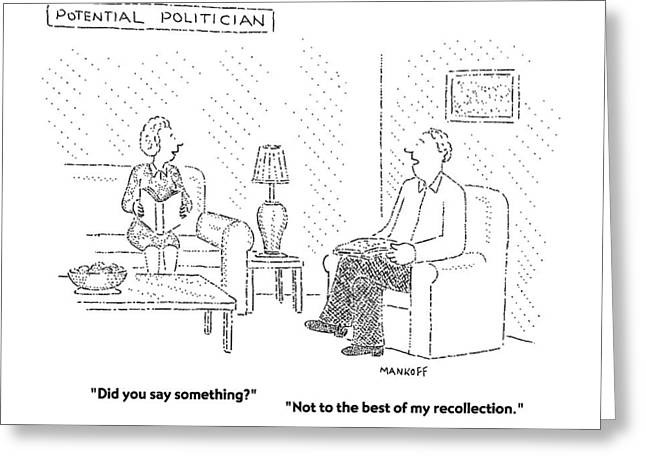 Potential Politician Did You Say Something? Greeting Card