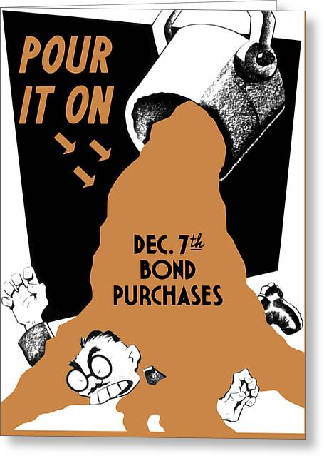 Pour It On December 7th Bond Purchases Greeting Card by War Is Hell Store
