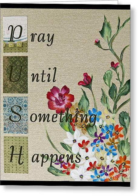 Pray Until Something Happens Greeting Card