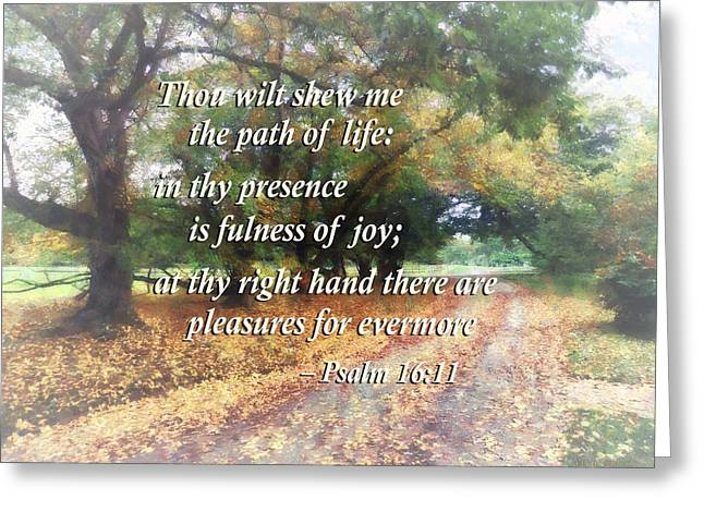 Psalm 16 11 Thou Wilt Shew Me The Path Of Life Greeting Card by Susan Savad