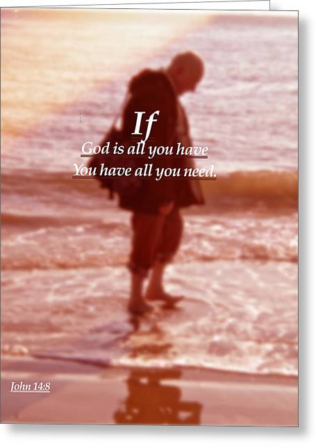 Greeting Card featuring the photograph Psalm  John 14 8 by Joan Reese