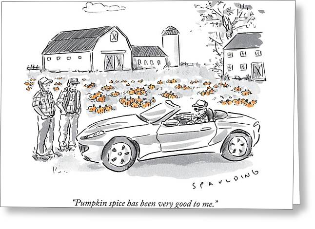 Pumpkin Spice Has Been Very Good To Me Greeting Card by Trevor Spauldin