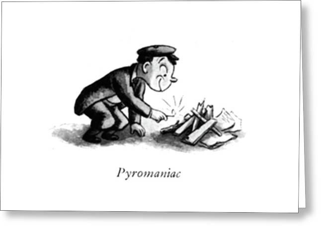 Pyromaniac Greeting Card