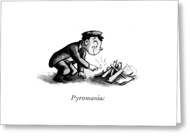 Pyromaniac Greeting Card by William Steig