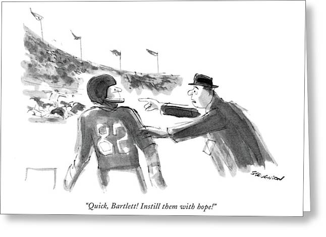 Quick, Bartlett! Instill Them With Hope! Greeting Card by James Stevenson