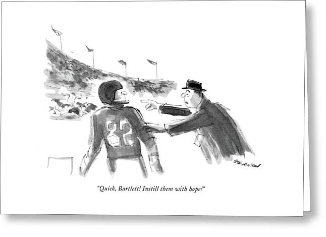 Quick, Bartlett! Instill Them With Hope! Greeting Card