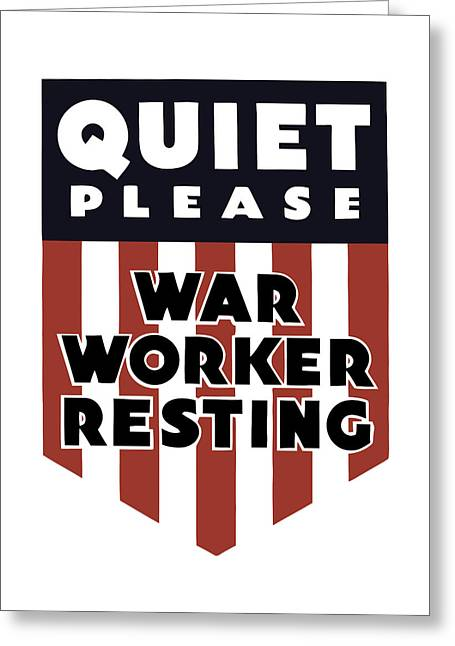 Quiet Please - War Worker Resting  Greeting Card by War Is Hell Store