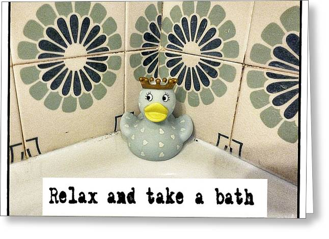 Relax And Take A Bath Greeting Card by Angela Bruno