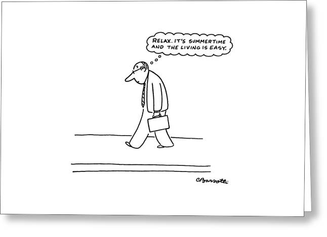 'relax. It's Summertime And The Living Is Easy.' Greeting Card by Charles Barsotti