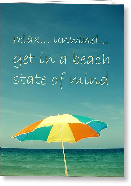 Relax Unwind Get In A Beach State Of Mind Greeting Card by Maya Nagel