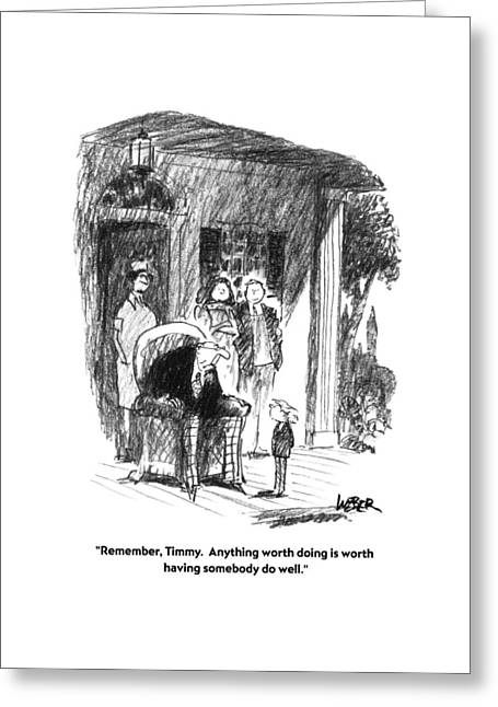 Remember, Timmy.  Anything Worth Doing Is Worth Greeting Card by Robert Weber