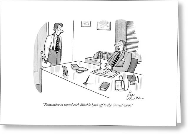 Remember To Round Each Billable Hour Greeting Card by Leo Cullum