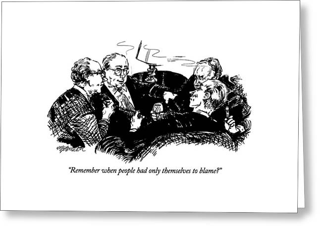 Remember When People Had Only Themselves To Blame? Greeting Card by William Hamilton