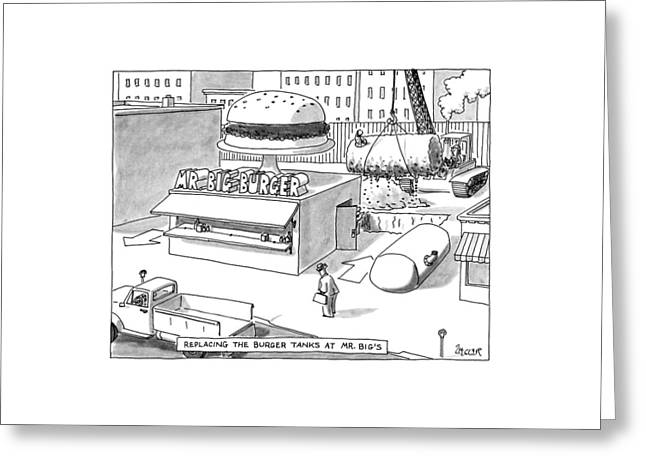 Replacing The Burger Tanks At Mr. Big's Greeting Card by Jack Ziegler