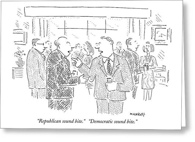 Republican Sound Bite.   Democratic Sound Bite Greeting Card by Robert Mankoff
