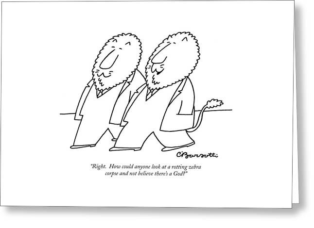 Right.  How Could Anyone Look At A Rotting Zebra Greeting Card by Charles Barsotti