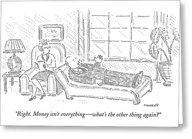 Right. Money Isn't Everything - What's The Other Greeting Card by Robert Mankoff
