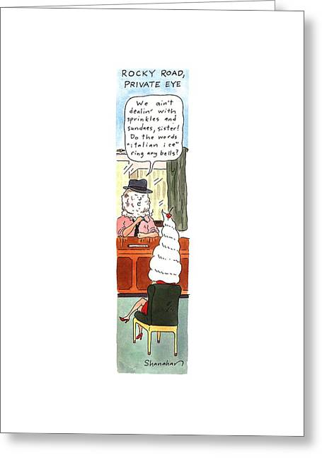 Rocky Road, Private Eye We Ain't Dealin' Greeting Card by Danny Shanahan