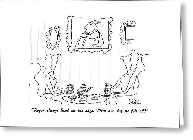 Roger Always Lived On The Edge.  Then One Day Greeting Card