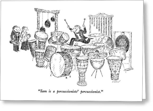 Sam Is A Percussionists' Percussionist Greeting Card by Edward Koren