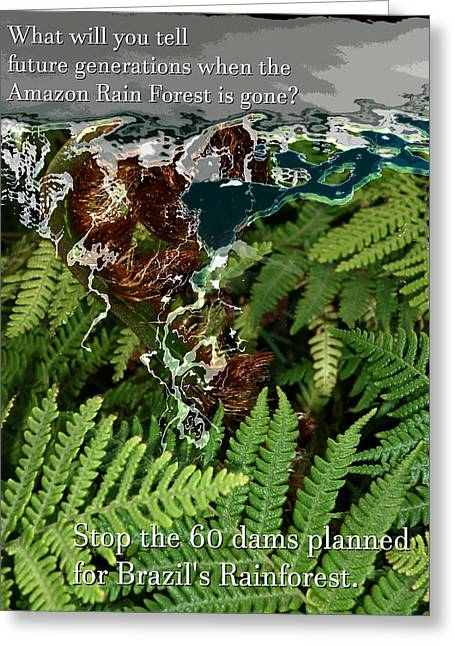 Greeting Card featuring the photograph Save The Amazon Rain Forest. Stop Damming by John Fish