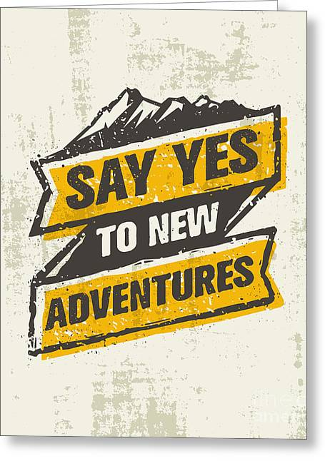 Say Yes To New Adventure. Inspiring Greeting Card by Wow.subtropica