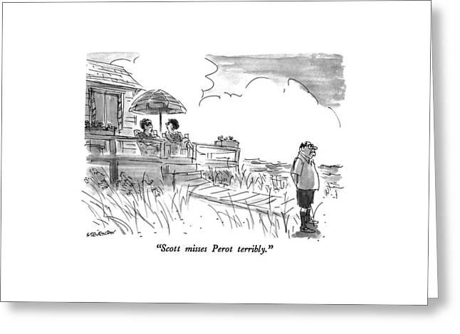Scott Misses Perot Terribly Greeting Card by James Stevenson