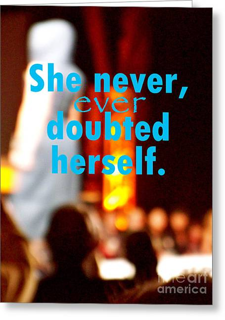 She Never Ever Doubted Herself  Greeting Card by Corey Garcia