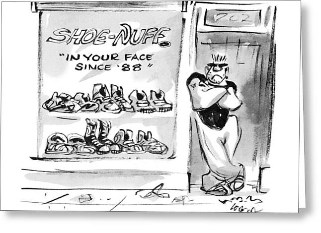 Shoe-nuff In Your Face Since '88 Greeting Card by Lee Lorenz