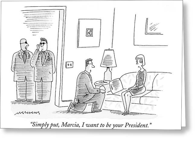 Simply Put, Marcia, I Want To Be Your President Greeting Card by Mick Stevens