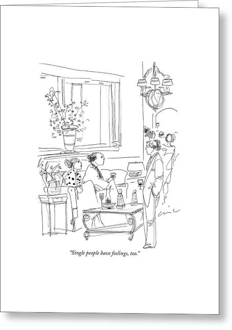 Single People Have Feelings Greeting Card by Richard Cline