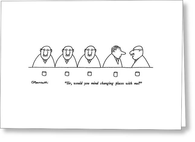 Sir, Would You Mind Changing Places With Me? Greeting Card by Charles Barsotti