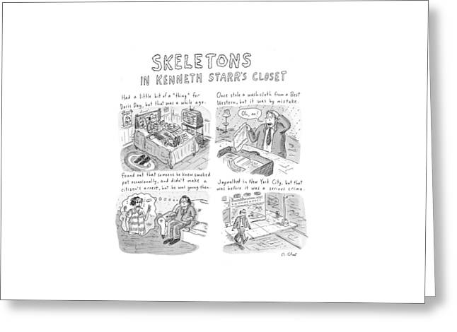Skeletons In Kenneth Starr's Closet Greeting Card by Roz Chast