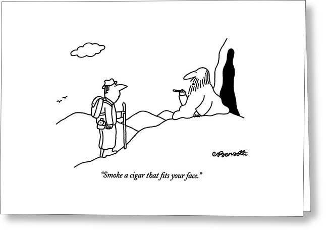 Smoke A Cigar That Fits Your Face Greeting Card by Charles Barsotti