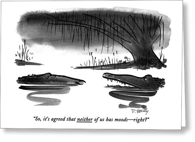 So, It's Agreed That Neither Of Us Has Moods - Greeting Card by Donald Reilly