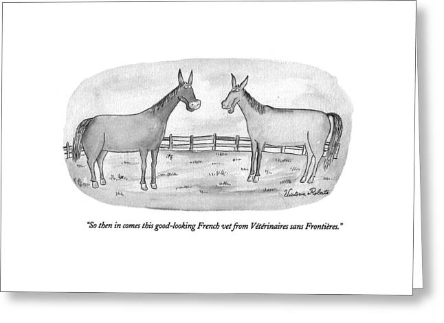 So Then In Comes This Good-looking French Vet Greeting Card by Victoria Roberts