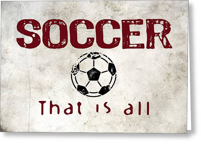 Soccer That Is All Greeting Card by Flo Karp