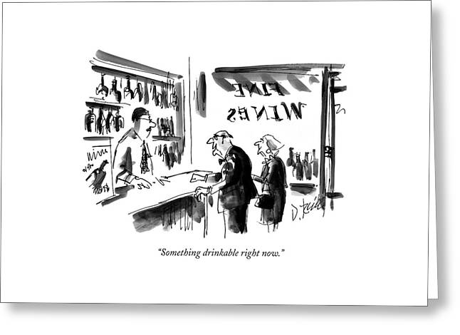 Something Drinkable Right Now Greeting Card by Donald Reilly