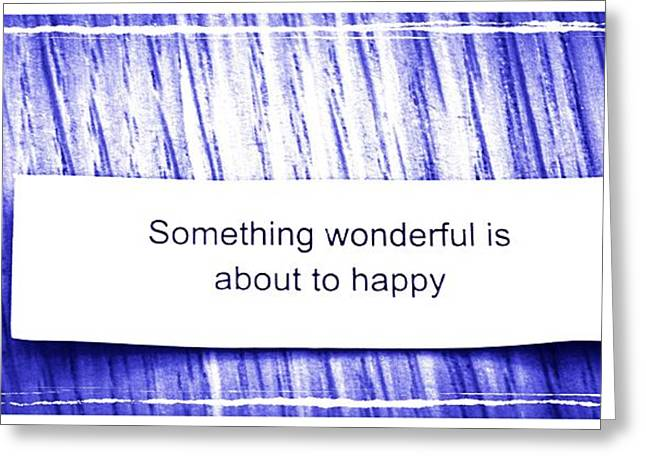 Something Wonderful Is About To Happy Greeting Card by Gia Marie Houck