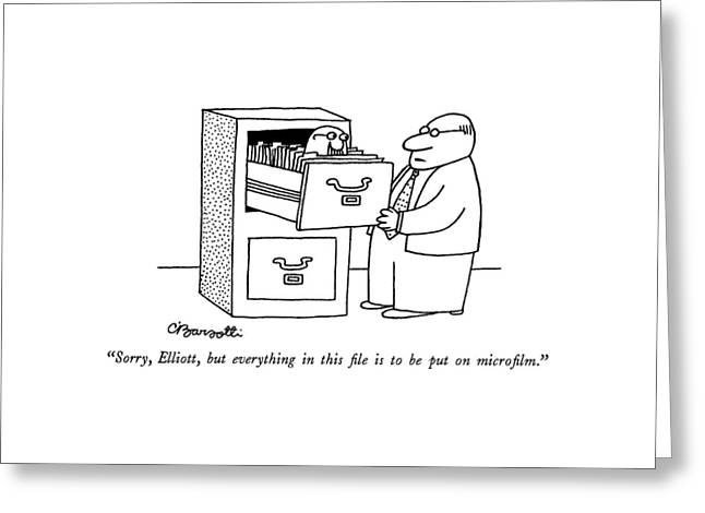 Sorry, Elliott, But Everything In This File Greeting Card by Charles Barsotti