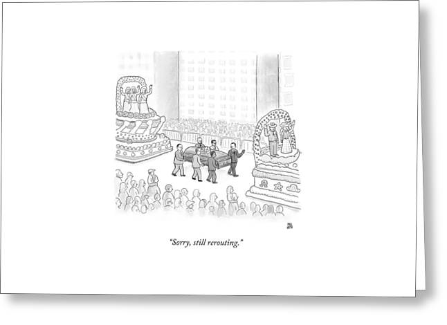 Sorry, Still Rerouting Greeting Card by Paul Noth