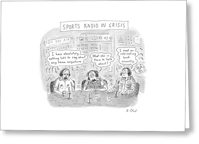 Sports Radio In Crisis Greeting Card by Roz Chast