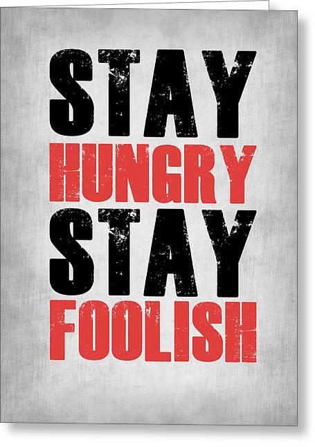 Stay Hungry Stay Foolish Poste Grey Greeting Card by Naxart Studio