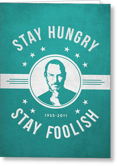 Stay Hungry Stay Foolish - Turquoise Greeting Card by Aged Pixel