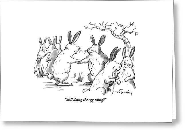 Still Doing The Egg Thing? Greeting Card by Mike Twohy