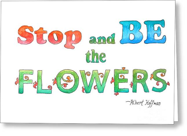 Stop And Be The Flowers Greeting Card
