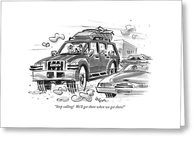 Stop Calling!  We'll Get There When We Get There! Greeting Card by Lee Lorenz