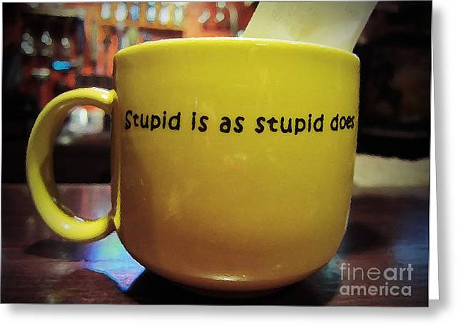 Stupid Is... Greeting Card