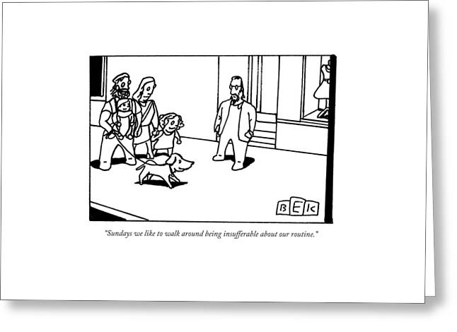 Sundays We Like To Walk Around Being Insufferable Greeting Card by Bruce Eric Kaplan